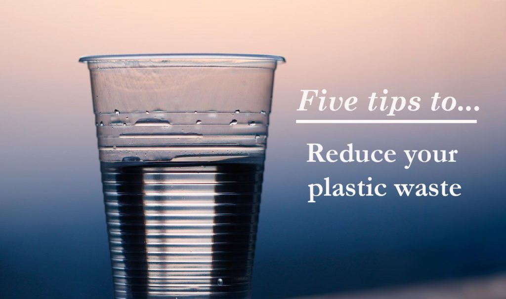 Five tips to reduce your plastic waste