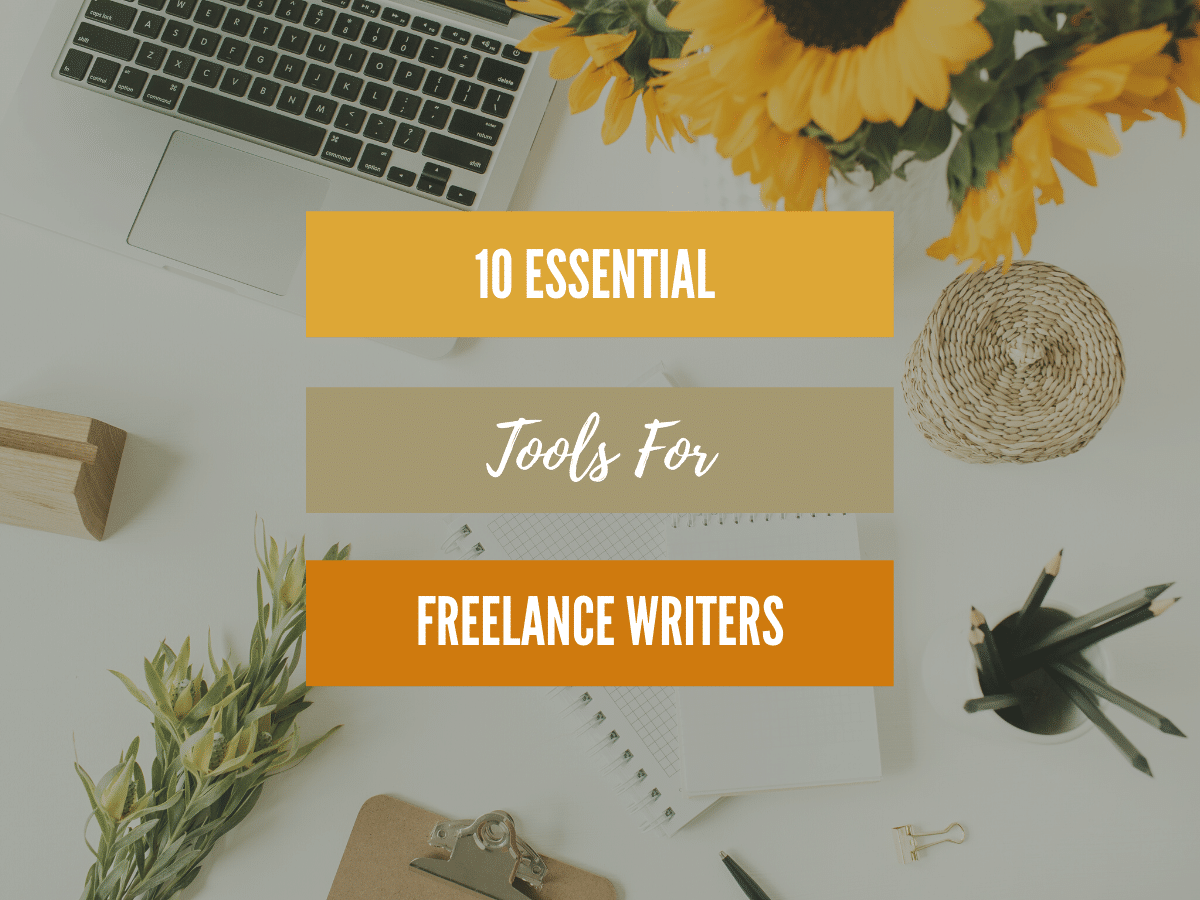 White desk with laptop and sunflowers in vase with text: 10 essential tools for freelance writers.