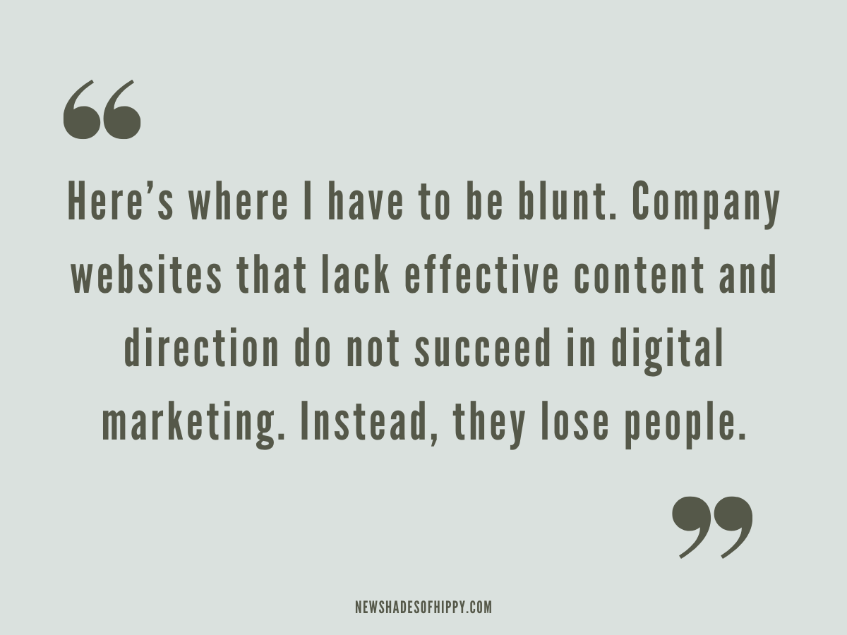 "Quote on green background. ""Here's the part where I have to be blunt. Company websites that lack effective content and direction do not succeed in digital marketing. Instead, they lose people."""